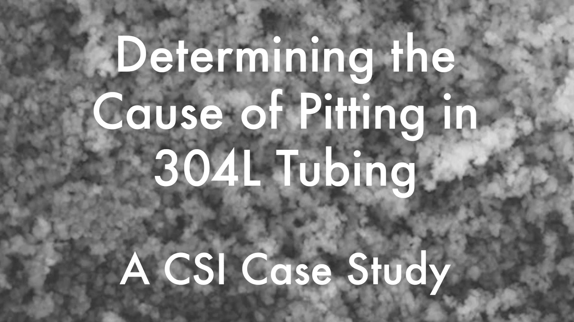 Determining the Cause of Pitting in 304L Tubing Thumbnail
